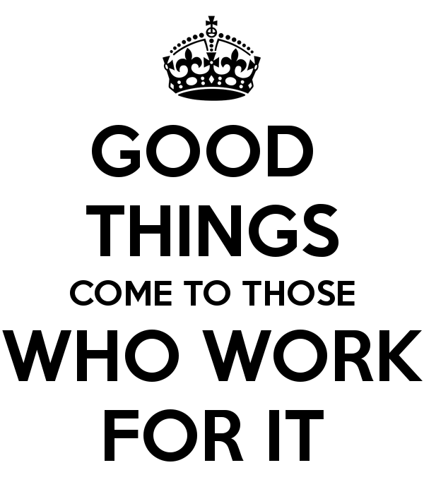 good-things-come-to-those-who-work-for-it